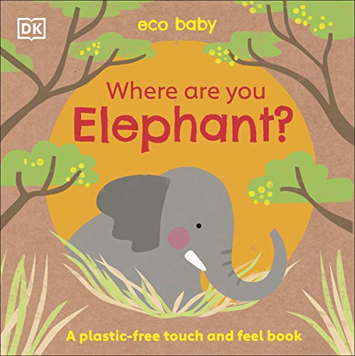 Eco Baby Where Are You Elephant?: A Plastic-free Touch and Feel Book