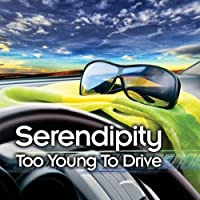 Too Young To Drive by Serendipity
