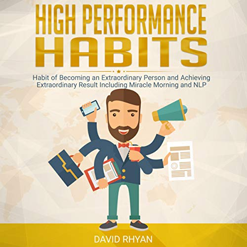 High Performance Habits: Habit of Becoming an Extraordinary Person and Achieving Extraordinary Results Including Miracle Morning and NLP (English Edition)