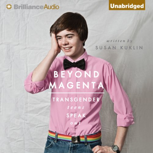 Beyond Magenta     Transgender Teens Speak Out               By:                                                                                                                                 Susan Kuklin                               Narrated by:                                                                                                                                 Tanya Eby,                                                                                        Nick Podehl,                                                                                        Todd Haberkorn,                   and others                 Length: 4 hrs and 35 mins     6 ratings     Overall 3.8