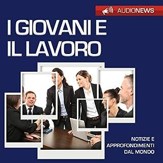 I giovani e il lavoro     Audionews              Di:                                                                                                                                 Emilio Crippi                               Letto da:                                                                                                                                 Maurizio Cardillo                      Durata:  1 ora e 14 min     5 recensioni     Totali 4,8