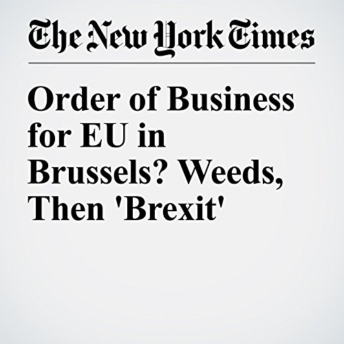Order of Business for EU in Brussels? Weeds, Then 'Brexit' audiobook cover art