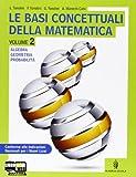 Le basi concettuali della matematica. Per i Licei. Con espansione online (Vol. 2)