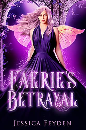 Faerie's Betrayal: A fae shifter reverse harem romance (Bound by Fate Book 1) by [Jessica Feyden]