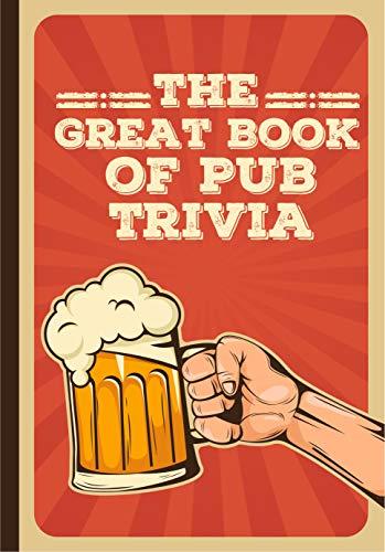 The Great Book of Pub Trivia: Hilarious Pub Quiz And Bar Trivia Questions (English Edition)
