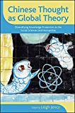 Chinese Thought as Global Theory: Diversifying Knowledge Production in the Social Sciences and Humanities (SUNY series in Chinese Philosophy and Culture)