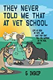 THEY NEVER TOLD ME THAT AT VET SCHOOL: Life as seen by Vets  and what they don't tell you happens in the real world (English Edition)