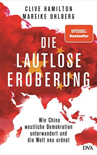 Die lautlose Eroberung: Wie China westliche Demokratien unterwandert und die Welt neu ordnet