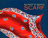 50 Ways to Wear a Scarf: (Fashion Books, Fall and Winter Fashion Books, Scarf Fashion Books)