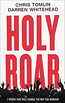 Holy Roar: 7 Words That Will Change The Way You Worship by [Chris Tomlin, Darren Whitehead]