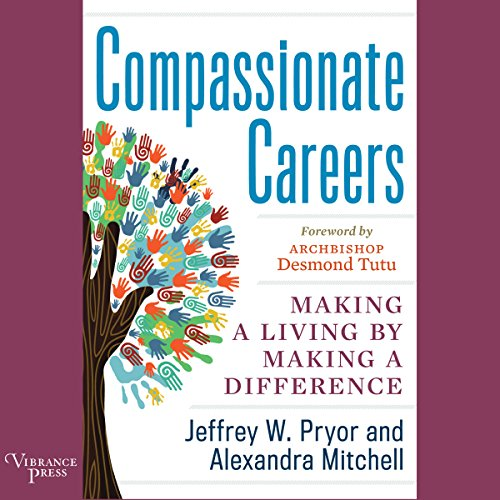 Compassionate Careers     Making a Living by Making a Difference              By:                                                                                                                                 Jeffrey W. Pryor,                                                                                        Alexandra Mitchell                               Narrated by:                                                                                                                                 Amy Rubinate                      Length: 7 hrs and 12 mins     Not rated yet     Overall 0.0