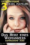 Drei Liebesromane: Das Herz eines Womanizers: Sammelband 3010