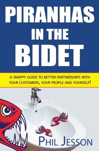 Piranhas in the Bidet: A Snappy Guide to Better Partnerships with Your Customers, Your People and Yourself! (English Edition)