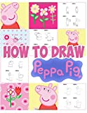 How To Draw Peppa Pig: Learn To Draw Peppa Pig With 36 Characters 113 Pages And Step-by-Step Drawings