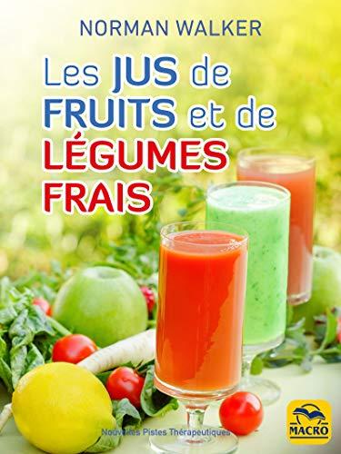 Les jus de fruits et de légumes frais: La bonne santé grâce aux jus de Norman Walker