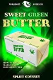 SWEET GREEN BUTTER: How to make Marijuana Infused Butter (Green Gold Book 4)