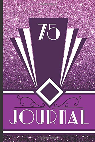 75 Journal: Record and Journal Your 75th  Birthday Year to Create a Lasting Memory Keepsake (Purple Art Deco Birthday Journals, Band 75)