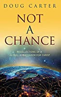 Not a Chance: Recollections of a Global Ambassador for Christ