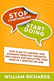 STOP OVERTHINKING START DOING: Step Plan to Control and Eliminate Negative Thoughts, Bad habits and Declutter Your Mind in 7 MINUTES OR LESS (English Edition)