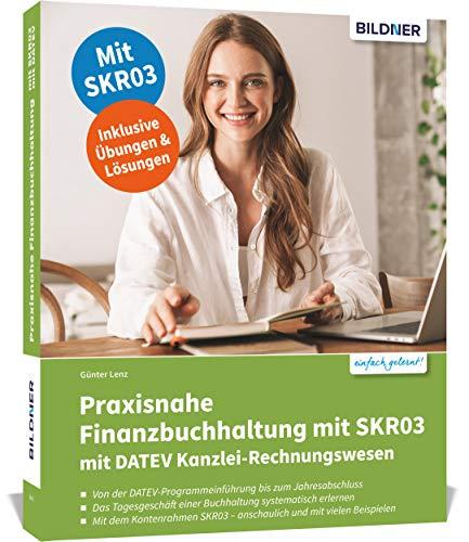 Praxisnahe Finanzbuchhaltung mit SKR03 mit DATEV Kanzlei-Rechnungswesen: Das umfassende Lernbuch für Einsteiger