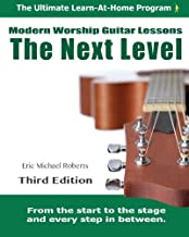 Next Level Modern Worship Guitar Lessons: Third Edition Next Level Learn-at-Home Lesson Course Book for the 8 Chords100 Songs Worship Guitar Program