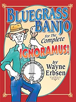 Bluegrass Banjo for the Complete Ignoramus! by [Wayne Erbsen]