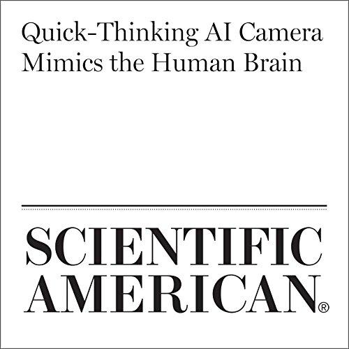 Quick-Thinking AI Camera Mimics the Human Brain audiobook cover art