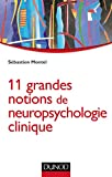 11 grandes notions de neuropsychologie clinique