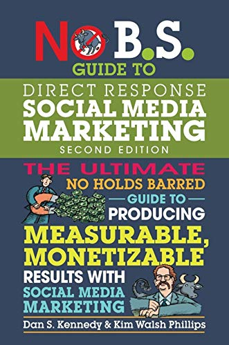 Compare Textbook Prices for No B.S. Guide to Direct Response Social Media Marketing 2 Edition ISBN 9781599186627 by Kennedy, Dan S.,Walsh Phillips, Kim