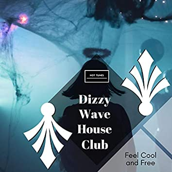 Dizzy Wave House Club - Feel Cool And Free