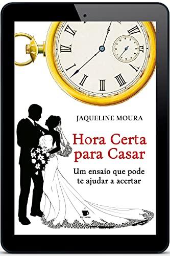 Hora Certa para Casar: Um ensaio que pode te ajudar a acertar
