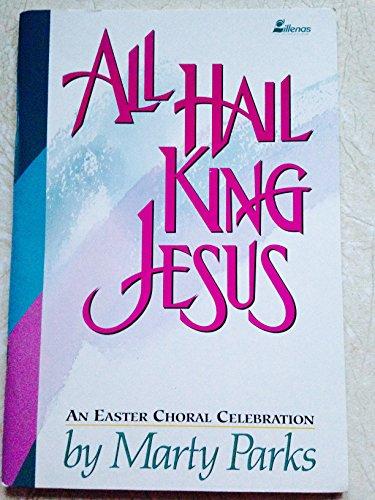 All Hail King Jesus : An Easter Choral Celebration