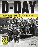 D-Day: the Longest Day: The Longest Day 6 June 1944 (24 Hours)