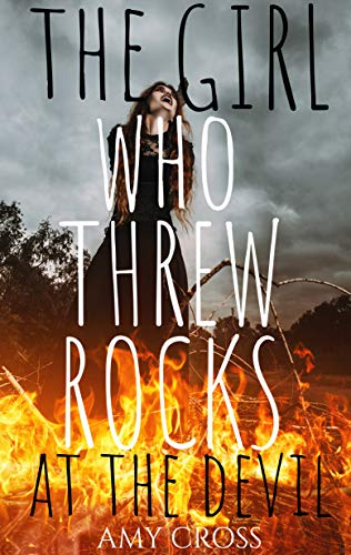 The Girl Who Threw Rocks at the Devil by [Amy Cross]
