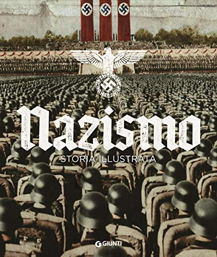 Nazismo. Storia illustrata. Ediz. illustrata