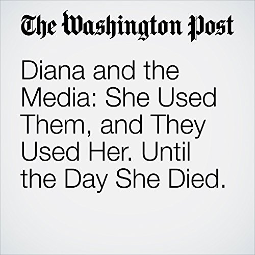 Diana and the Media: She Used Them, and They Used Her. Until the Day She Died. copertina