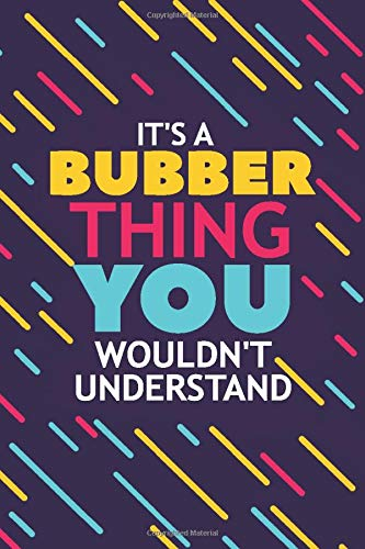 IT'S A BUBBER THING YOU WOULDN'T UNDERSTAND: Lined Notebook / Journal Gift, 120 Pages, 6x9, Soft Cover, Matte Finish