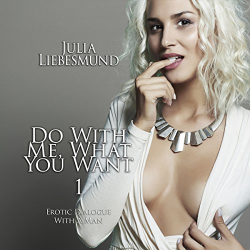 Do with me, what you want 1 Audiobook By Julia Liebesmund cover art