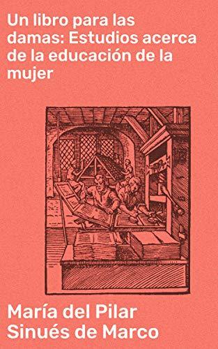 Un libro para las damas: Estudios acerca de la educación de la mujer eBook: Sinués de Marco, María del Pilar: Amazon.es: Tienda Kindle