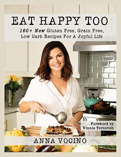 Eat Happy Too: 160+ New Gluten Free, Grain Free, Low Carb Recipes for a Joyful Life 1