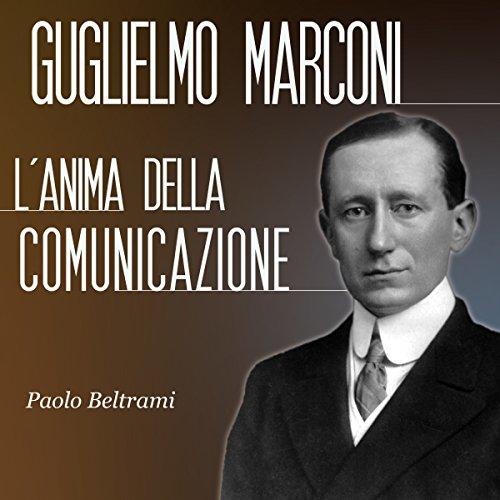 Guglielmo Marconi: L'anima della comunicazione cover art