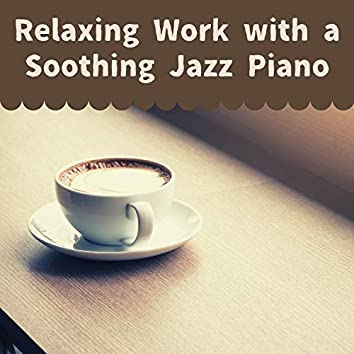 Relaxing Work with a Soothing Jazz Piano