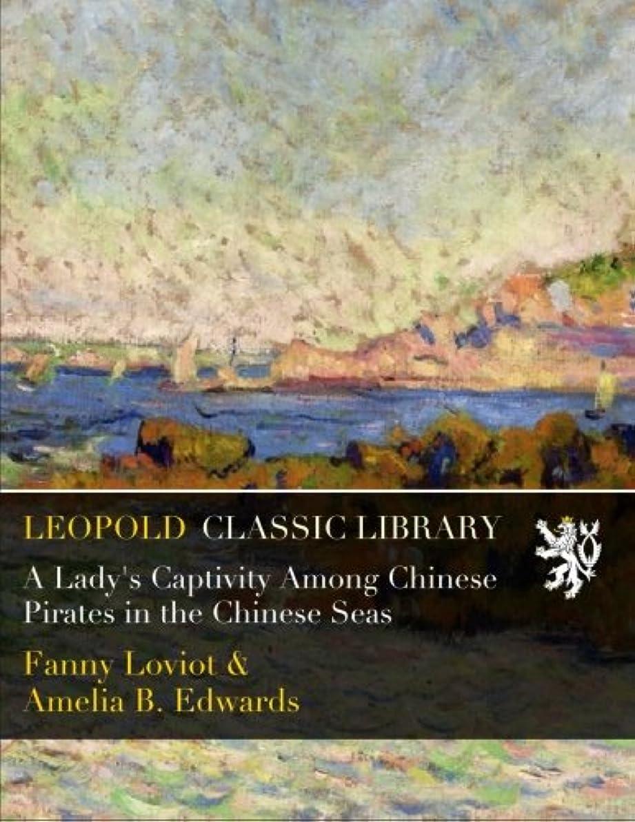 信頼性カプセル風A Lady's Captivity Among Chinese Pirates in the Chinese Seas