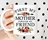 First My Mother Forever My Friend | Coffee Mug | Mother's Day Gift | Birthday Gift | Best Mom Mug | Coffee Cup | Floral Mug | Gift For Mom Unique Gift Novelty Ceramic Coffee Mug Tea Cup - 15 Ounce White