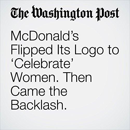 McDonald's Flipped Its Logo to 'Celebrate' Women. Then Came the Backlash. copertina