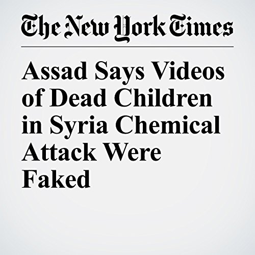 Assad Says Videos of Dead Children in Syria Chemical Attack Were Faked copertina