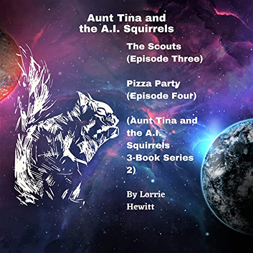 『Aunt Tina and the A.I. Squirrels: The Scouts (Episode Three) Pizza Party (Episode Four)』のカバーアート