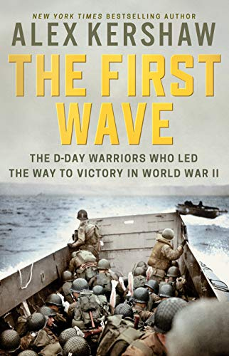 The First Wave: The D-Day Warriors Who Led the Way to Victory in World War II (DUTTON CALIBER)