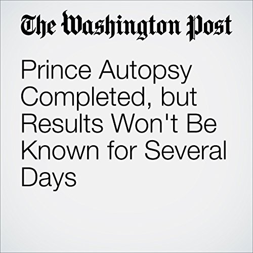 Prince Autopsy Completed, but Results Won't Be Known for Several Days audiobook cover art
