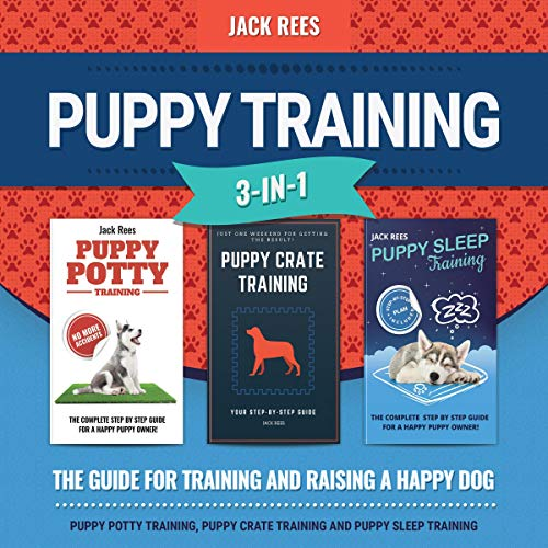 Puppy Training 3-in-1  The Guide for Training and Raising a Happy Dog
